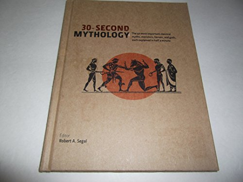 30-Second Mythology (The 50 most important classical myths, monsters, heroes, and gods, each explained in half a minute.) by Robert A. Segal (2012-05-04) By Robert A. Segal