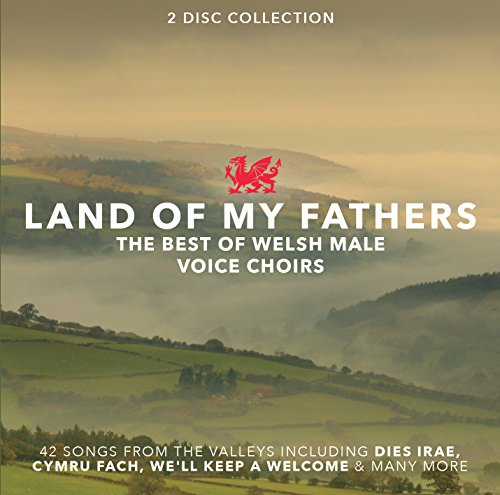 Various Artists - Land Of My Fathers; the Best of Welsh Male Voice Choirs By Various Artists