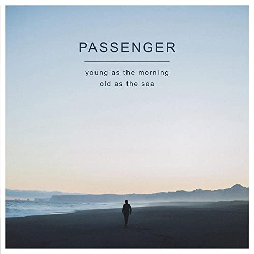 Passenger - Young As The Morning Old As The Sea By Passenger