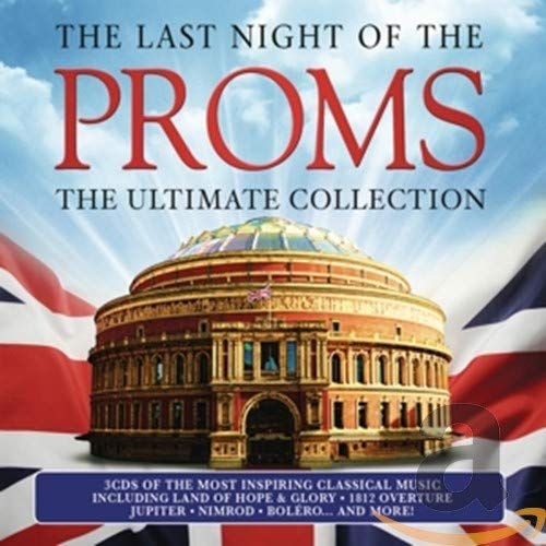 The Last Night of the Proms: The Ultimate Collection: By Various Composers