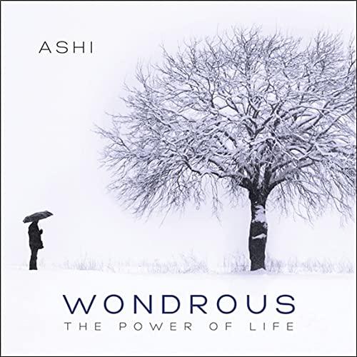 Ashi - Wondrous - The Power Of Life By Ashi