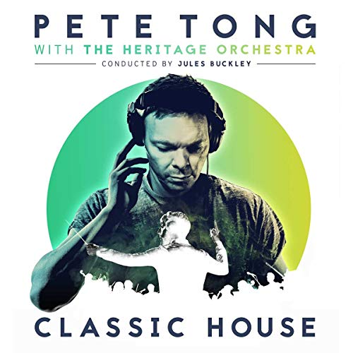 Pete Tong Classic House By Pete Tong with The Heritage Orchestra