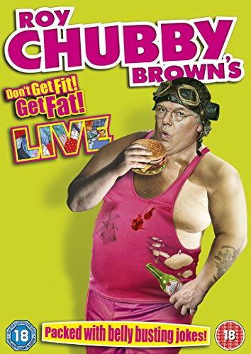 Roy Chubby Brown: Don't Get Fit, Get Fat!