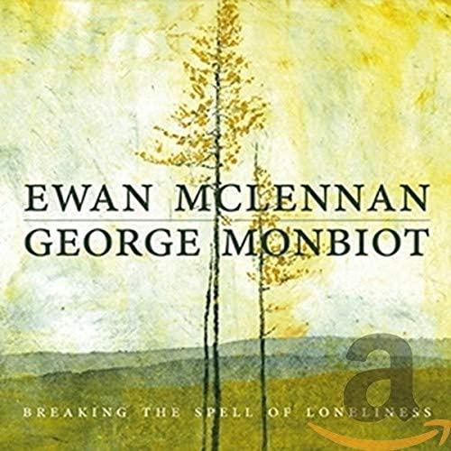 Ewan McLennan & George Monbiot - Breaking the Spell of Loneliness