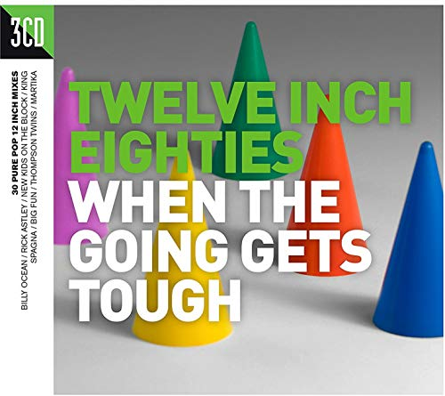 Various Artists - Twelve Inch Eighties: When The Going Gets Tough By Various Artists