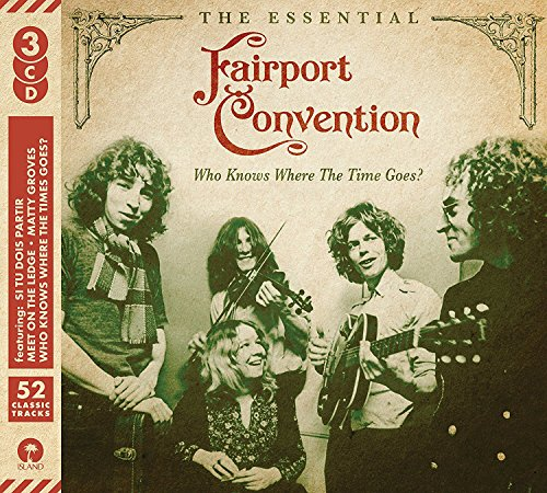 Who Knows Where the Time Goes?: The Essential Fairport Convention By Fairport Convention