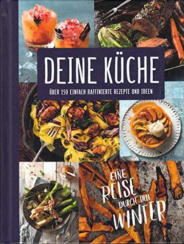 Deine Küche - Eine Reise durch den Winter. Über 150 einfach raffinierte Rezepte und Ideen. By Leer
