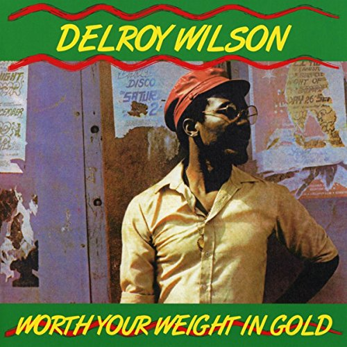 Worth Your Weight in Gold: By Delroy Wilson