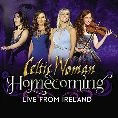 Celtic Woman - Homecoming  Live From Ireland By Celtic Woman