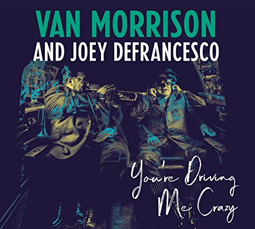 You're Driving Me Crazy: By Van Morrison and Joey DeFrancesco