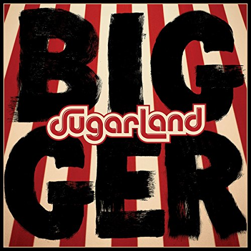 Sugarland - Bigger By Sugarland