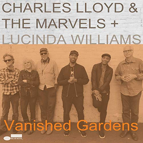 Vanished Gardens By Charles Lloyd & The Marvels + Lucinda Williams