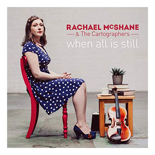 Rachael McShane & The Cartographers - When All Is Still By Rachael McShane & The Cartographers