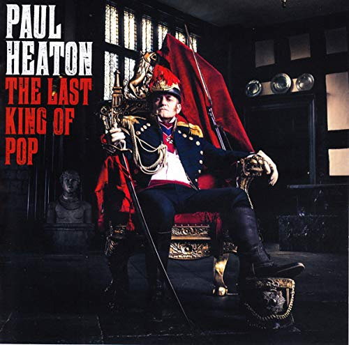 Paul Heaton - The Last King of Pop By Paul Heaton