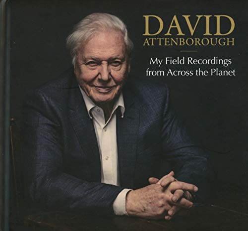 DAVID ATTENBOROUGH - MY FIELD RECORDINGS FROM ACROSS THE PLANET By DAVID ATTENBOROUGH
