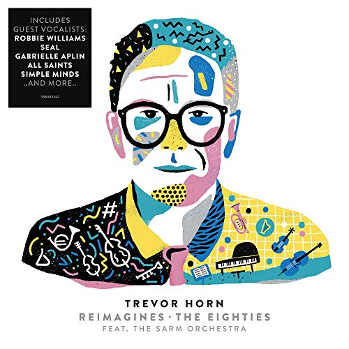 Trevor Horn - Trevor Horn Reimagines The Eighties (feat. The Sarm Orchestra) By Trevor Horn