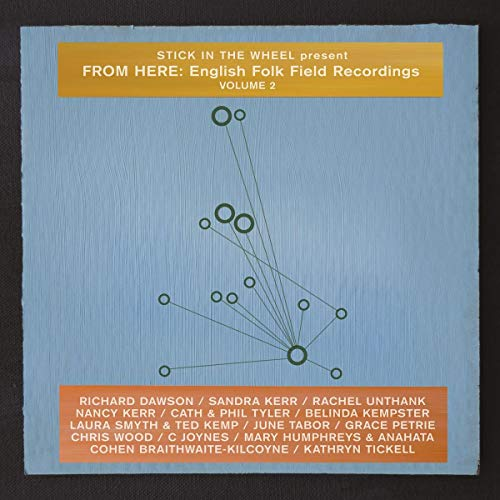 Stick In The Wheel - Present From Here: English Folk Field Recordings Volume 2 By Stick In The Wheel