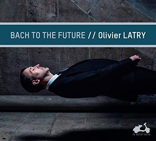 Latry, Olivier - Olivier Latry: Bach To The Future By Latry, Olivier