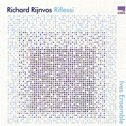 Ives Ensemble - Richard Rijnvos: Riflessi By Ives Ensemble