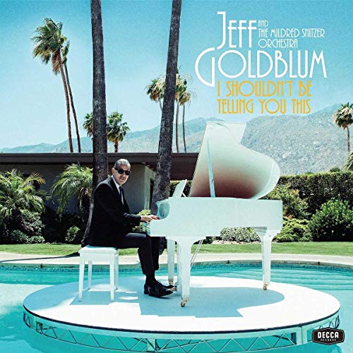 Jeff Goldblum & The Mildred Snitzer Orchestra - I Shouldnt Be Telling You This By Jeff Goldblum & The Mildred Snitzer Orchestra