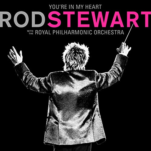 Rod Stewart - You're In My Heart: Rod Stewart with the Royal Philharmonic Orchestra (2CD Deluxe Edit By Rod Stewart