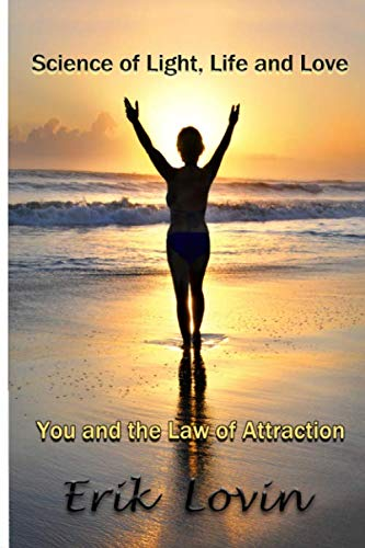 Science of Light, Life and Love: You and the Law of Attraction (Understanding Life) By Erik Lovin