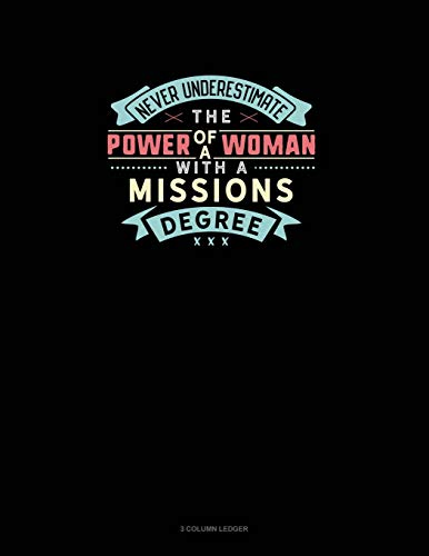 Never Underestimate The Power Of A Woman With A Missions Degree By Mirako Press