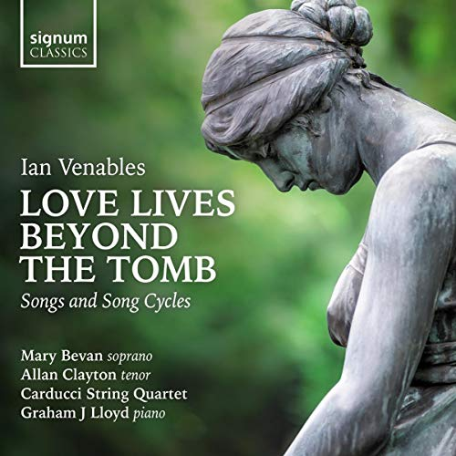 Venables, Ian - Ian Venables: Love Lives Beyond The Tomb: Songs And Song Cycles By Venables, Ian
