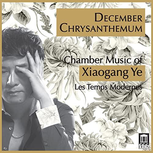 Les Temps Modernes - December Chrysanthemum: Chamber Music of Xiaogang Ye  [Delo