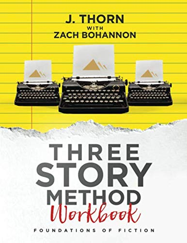 Three Story Method Workbook: Foundations of Fiction By Zach Bohannon