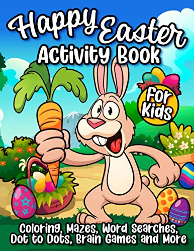 Happy Easter Activity Book For Kids: The Ultimate Easter Workbook Gift For Children With 50+ Activities of Coloring, Learning, Mazes, Dot to Dot, Puzzles, Word Search and More! By Happy Harper