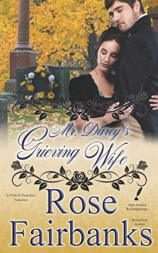 Mr. Darcy's Grieving Wife By Rose Fairbanks