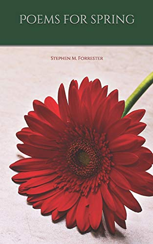 Poems For Spring By Stephen M Forrester