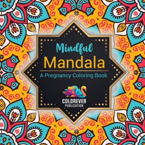 Mindful Mandala - A Pregnancy Coloring Book: Highly Effective Stress Relieving Coloring Book For Pregnant Ladies   Pregnancy Pampering Gifts For Relaxation   Present For Expectant Mother By Colorever Publication