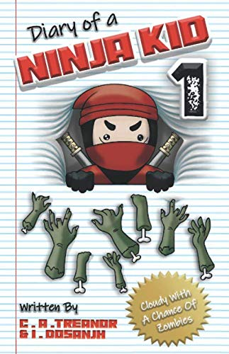 Diary Of A Ninja Kid. Book1.: 'Cloudy With A Chance Of Zombies'. (A Funny Adventure For Kids Ages 8 - 12) By I Dosanjh