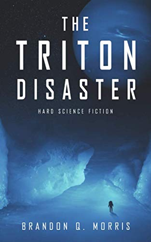The Triton Disaster: Hard Science Fiction By Brandon Q. Morris