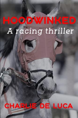 Hoodwinked: A great racing thriller. By Charlie De Luca