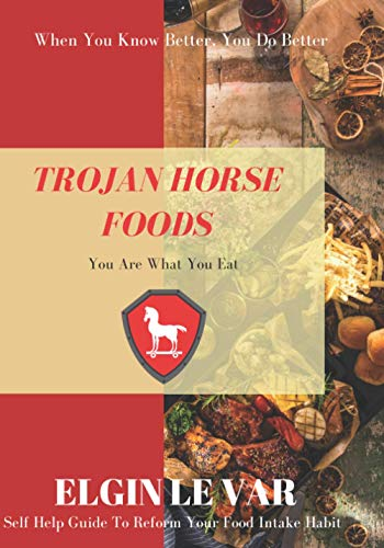 Trojan Horse Foods By Elgin Le Var Williams