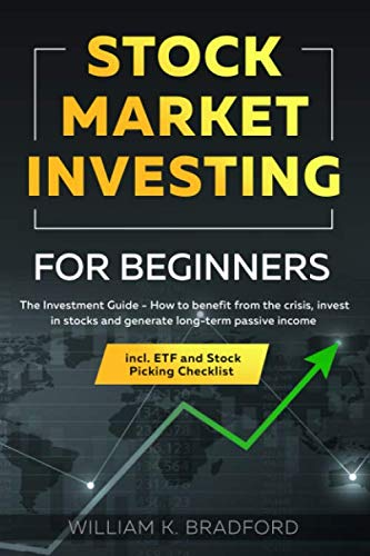 Stock Market Investing For Beginners: The Investment Guide - How to benefit from the crisis, invest in stocks and generate long-term passive income incl. ETF and Stock Picking Checklist By William K. Bradford