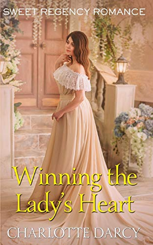 Winning the Lady's Heart By Charlotte Darcy