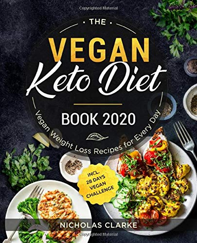The Vegan Keto Diet Book #2020: Vegan Weight Loss Recipes for Every Day incl. 28 Days Vegan Challenge By Nicholas Clarke