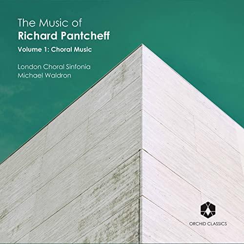 Jeremy Cole - The Music Of Richard Pantcheff: Volume 1 [London Choral Sinfonia; Matthew Fletcher; Je By Jeremy Cole