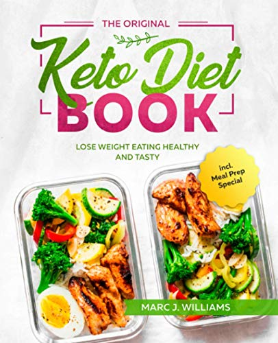 The Original Keto Diet Book: Lose Weight Eating Healthy and Tasty incl. Meal Prep Special (UK version) By Marc J. Williams