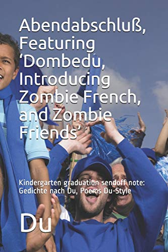 Abendabschluss, Featuring 'Dombedu, Introducing Zombie French, and Zombie Friends' By Du
