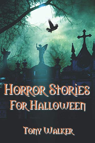 Horror Stories For Halloween By Tony Walker