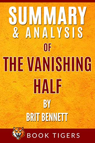 Summary and Analysis of: The Vanishing Half by Brit Bennett By Book Tigers