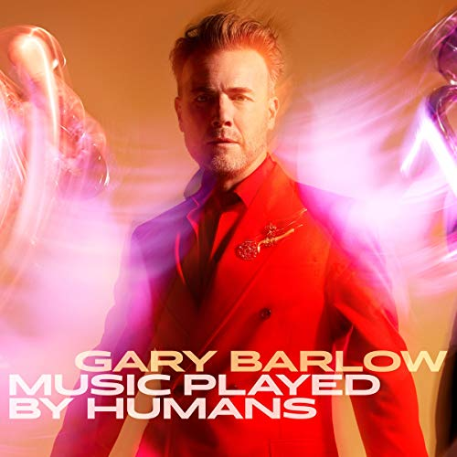 Gary Barlow - Music Played By Humans By Gary Barlow