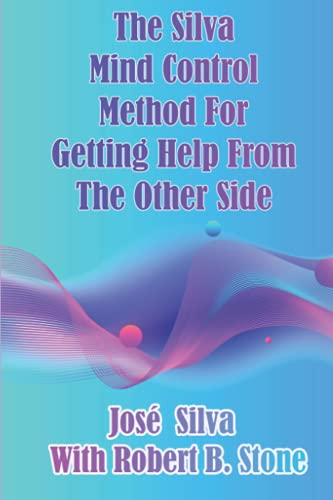 The Silva Mind Control Method for Getting Help From the Other Side By Robert B Stone