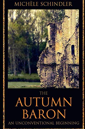 The Autumn Baron: An Unconventional Beginning By Michle Schindler