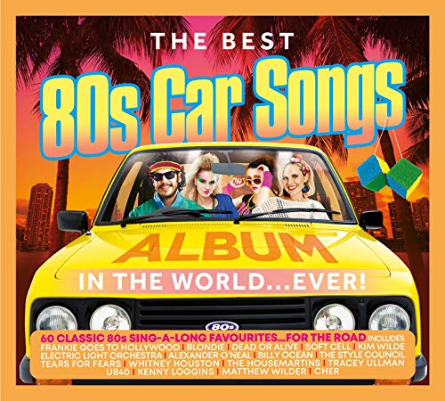 Various Artists - The Best 80's Car Songs In The World... Ever!